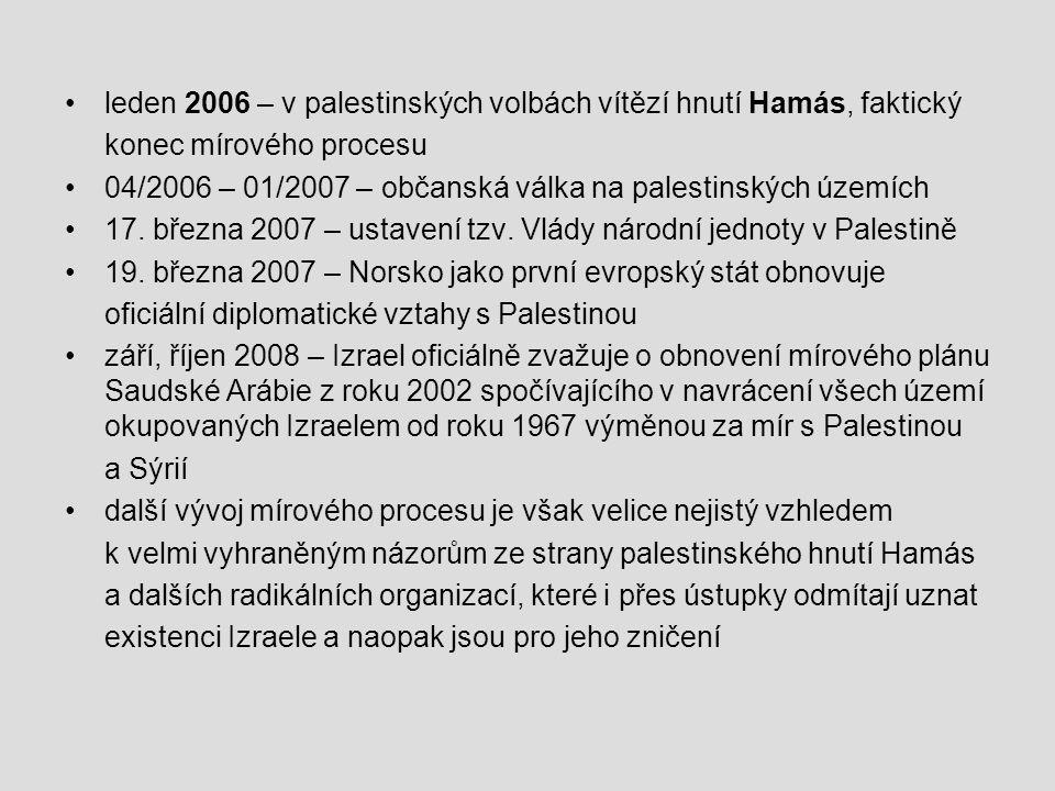leden 2006 – v palestinských volbách vítězí hnutí Hamás, faktický konec mírového procesu 04/2006 – 01/2007 – občanská válka na palestinských územích 17.