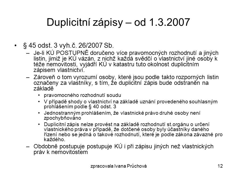 zpracovala Ivana Průchová12 Duplicitní zápisy – od 1.3.2007 § 45 odst.