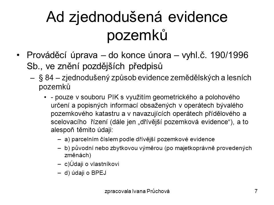 zpracovala Ivana Průchová7 Ad zjednodušená evidence pozemků Prováděcí úprava – do konce února – vyhl.č.
