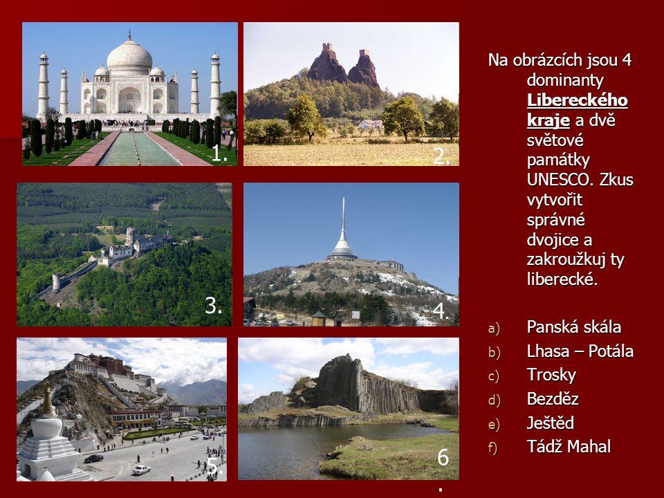 Na obrázcích jsou 4 dominanty Libereckého kraje a dvě světové památky UNESCO. Zkus vytvořit správné dvojice a zakroužkuj ty liberecké. a) Panská skála