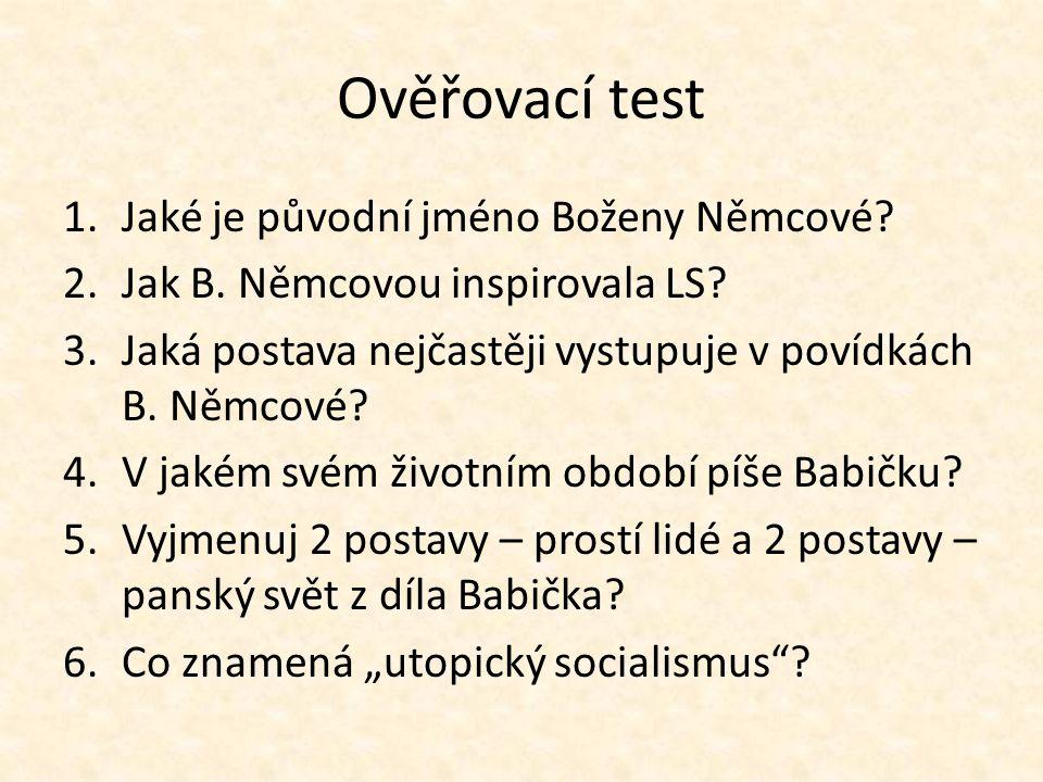 Ověřovací test 1.Jaké je původní jméno Boženy Němcové? 2.Jak B. Němcovou inspirovala LS? 3.Jaká postava nejčastěji vystupuje v povídkách B. Němcové? 4