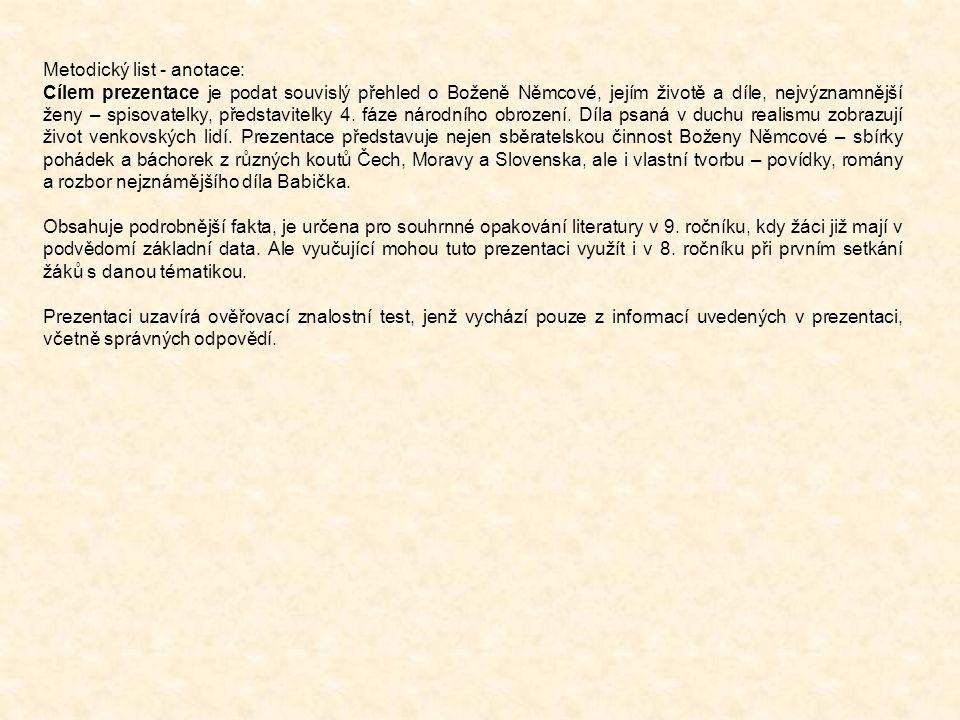 Metodický list - anotace: Cílem prezentace je podat souvislý přehled o Boženě Němcové, jejím životě a díle, nejvýznamnější ženy – spisovatelky, předst