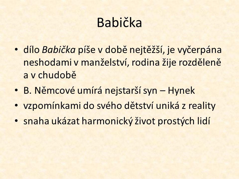 Babička dílo Babička píše v době nejtěžší, je vyčerpána neshodami v manželství, rodina žije rozděleně a v chudobě B. Němcové umírá nejstarší syn – Hyn