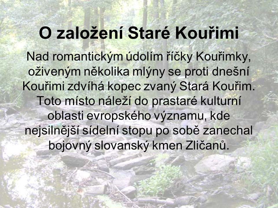 O založení Staré Kouřimi Nad romantickým údolím říčky Kouřimky, oživeným několika mlýny se proti dnešní Kouřimi zdvíhá kopec zvaný Stará Kouřim.