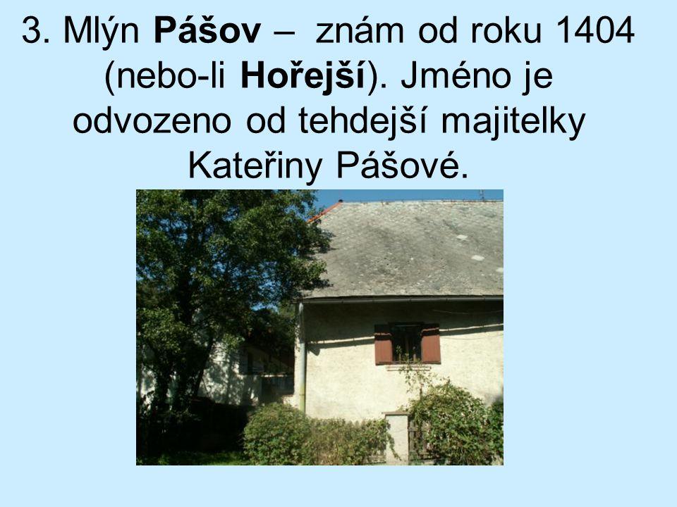 3. Mlýn Pášov – znám od roku 1404 (nebo-li Hořejší). Jméno je odvozeno od tehdejší majitelky Kateřiny Pášové.