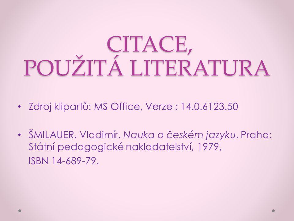 CITACE, POUŽITÁ LITERATURA CITACE, POUŽITÁ LITERATURA Zdroj klipartů: MS Office, Verze : 14.0.6123.50 ŠMILAUER, Vladimír.