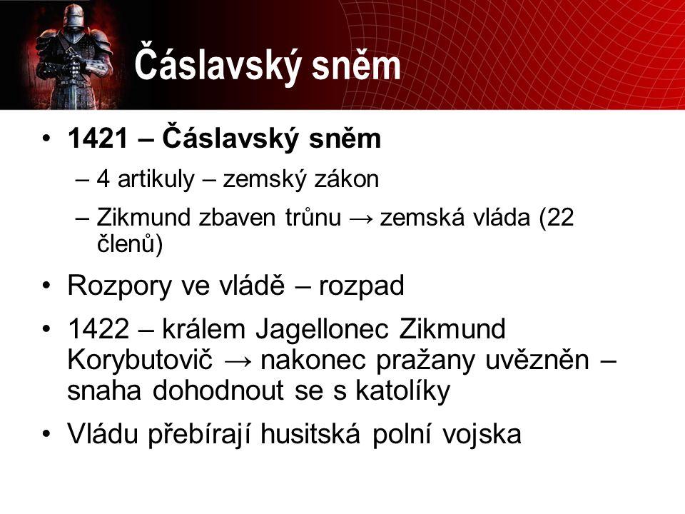 Čáslavský sněm 1421 – Čáslavský sněm –4 artikuly – zemský zákon –Zikmund zbaven trůnu → zemská vláda (22 členů) Rozpory ve vládě – rozpad 1422 – krále