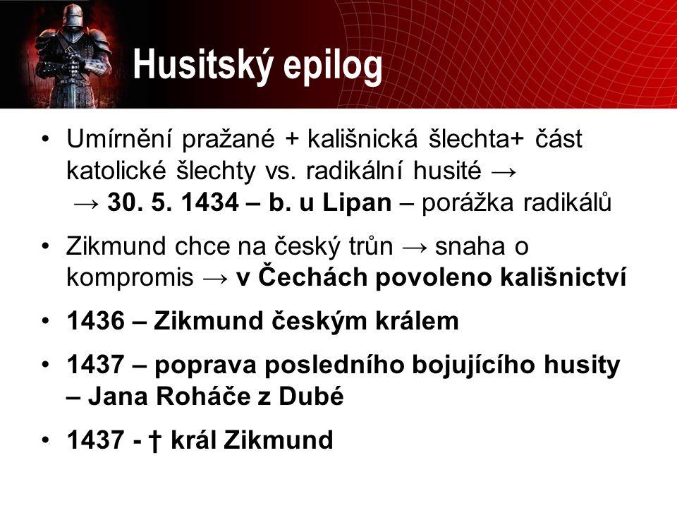 Husitský epilog Umírnění pražané + kališnická šlechta+ část katolické šlechty vs. radikální husité → → 30. 5. 1434 – b. u Lipan – porážka radikálů Zik
