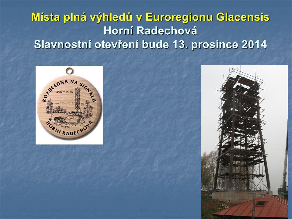 Místa plná výhledů v Euroregionu Glacensis Horní Radechová Slavnostní otevření bude 13. prosince 2014