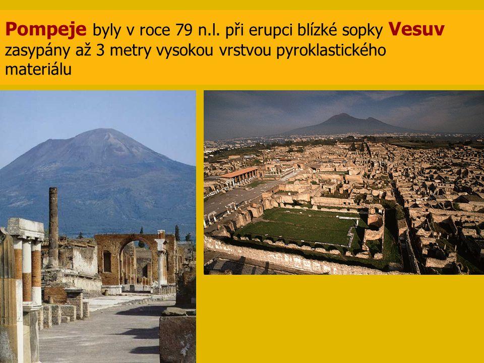 Pompeje byly v roce 79 n.l. při erupci blízké sopky Vesuv zasypány až 3 metry vysokou vrstvou pyroklastického materiálu