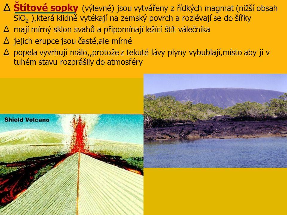 ∆ Štítové sopky (výlevné) jsou vytvářeny z řídkých magmat (nižší obsah SiO 2 ),která klidně vytékají na zemský povrch a rozlévají se do šířky ∆ mají m