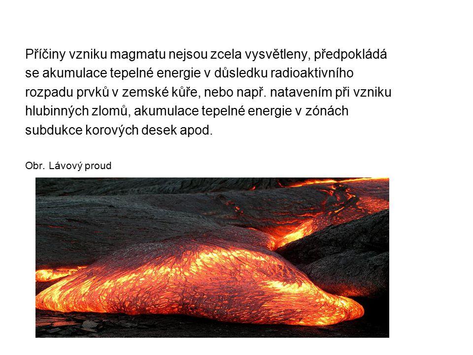 Příčiny vzniku magmatu nejsou zcela vysvětleny, předpokládá se akumulace tepelné energie v důsledku radioaktivního rozpadu prvků v zemské kůře, nebo n