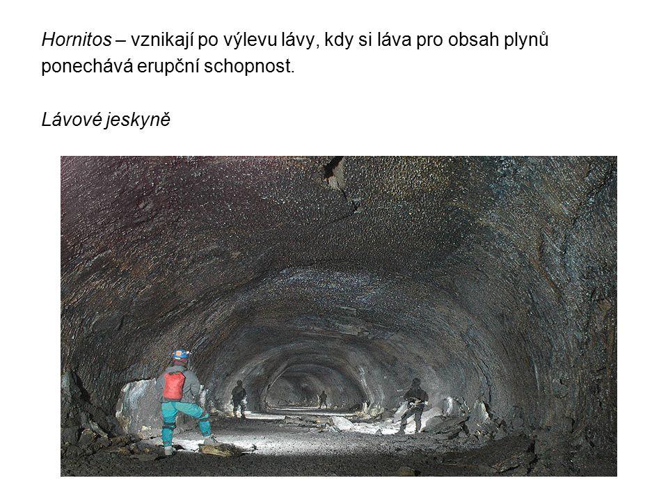 Hornitos – vznikají po výlevu lávy, kdy si láva pro obsah plynů ponechává erupční schopnost. Lávové jeskyně