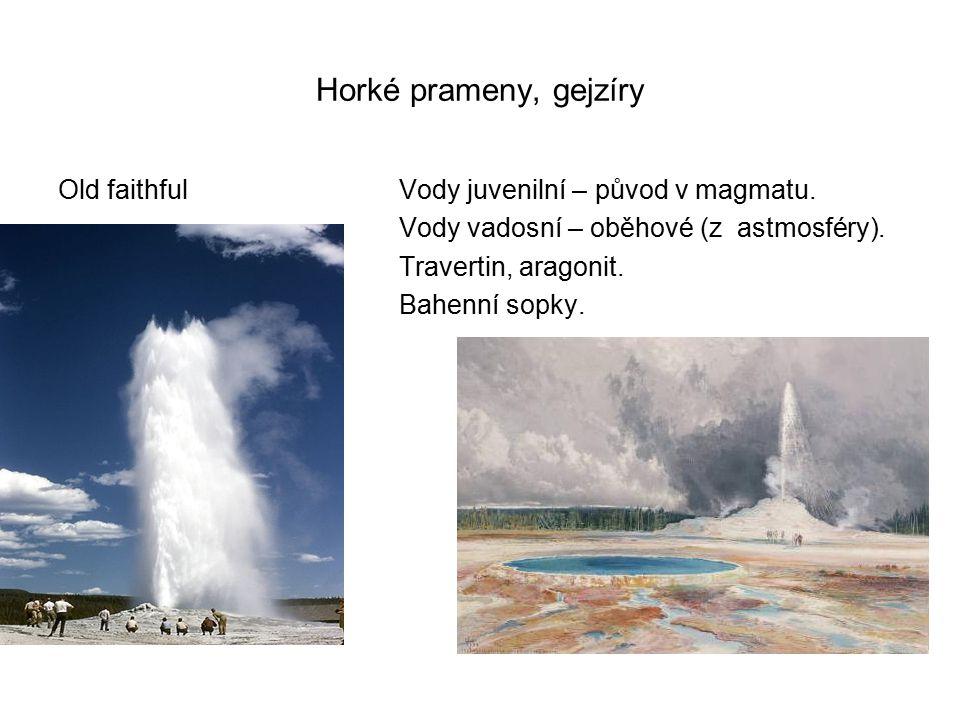 Horké prameny, gejzíry Old faithfulVody juvenilní – původ v magmatu. Vody vadosní – oběhové (z astmosféry). Travertin, aragonit. Bahenní sopky.