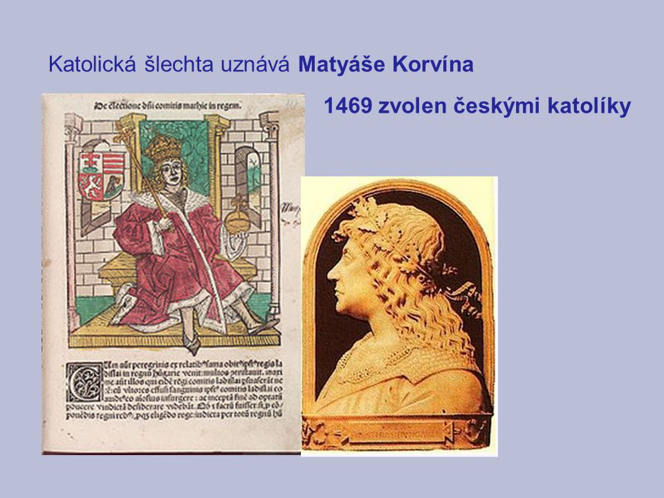 ZEMĚ KORUNY ČESKÉ ZA JIŘÍHO Z PODĚBRAD A JAGELLONCŮ 1479 dohoda Vladislav vládne v Čechách; Matyáš v Uhrách, na Moravě, ve Slezsku a obojí Lužici