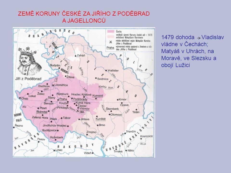 1490 Matyáš umírá, Vladislav se stává nejen panovníkem zemí Koruny české, ale i uherským králem - až do roku 1918 tvořily české země s uherským státem personální unii spojení dvou (i více) států pod vládu jednoho panovníka Kutnohorský náboženský mír (březnu 1485) náboženská snášenlivost