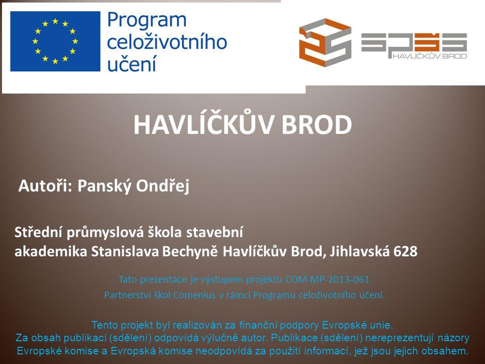 HAVLÍČKŮV BROD Tato prezentace je výstupem projektu COM-MP-2013-061 Partnerství škol Comenius v rámci Programu celoživotního učení. Tento projekt byl