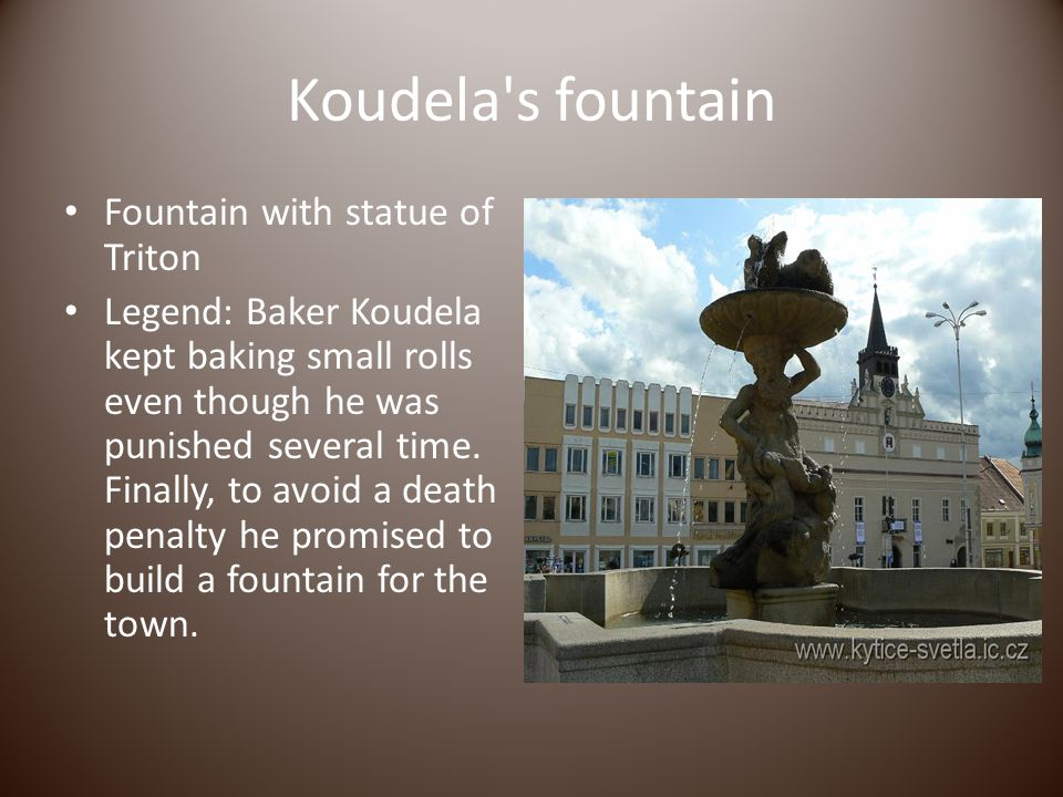 Koudela s fountain Fountain with statue of Triton Legend: Baker Koudela kept baking small rolls even though he was punished several time.