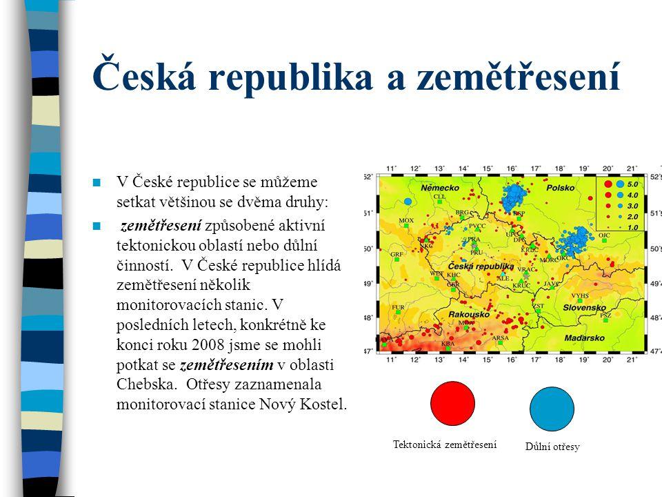 Česká republika a zemětřesení V České republice se můžeme setkat většinou se dvěma druhy: zemětřesení způsobené aktivní tektonickou oblastí nebo důlní