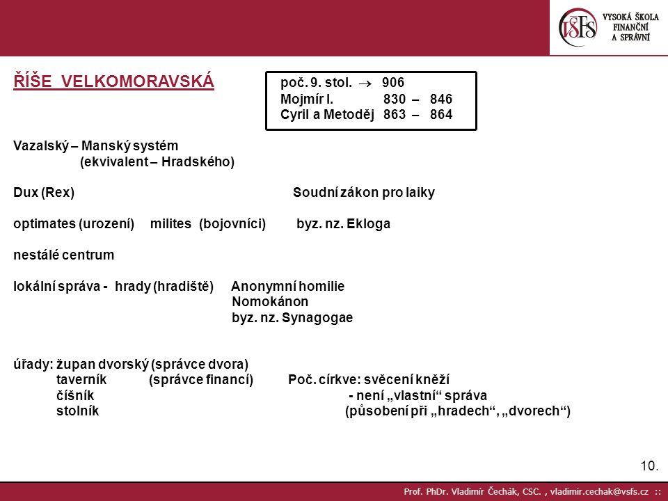 10. Prof. PhDr. Vladimír Čechák, CSC., vladimir.cechak@vsfs.cz :: ŘÍŠE VELKOMORAVSKÁ poč. 9. stol.  906 Mojmír I. 830 – 846 Cyril a Metoděj 863 – 864
