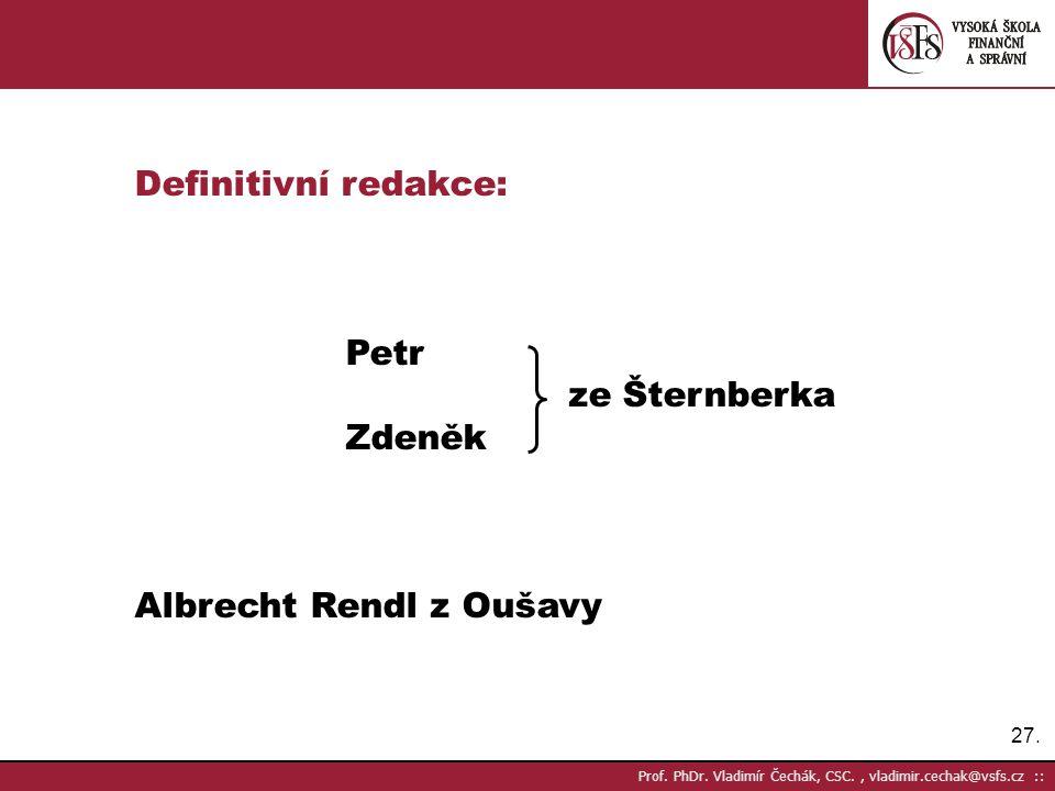 27. Prof. PhDr. Vladimír Čechák, CSC., vladimir.cechak@vsfs.cz :: Definitivní redakce: Petr ze Šternberka Zdeněk Albrecht Rendl z Oušavy