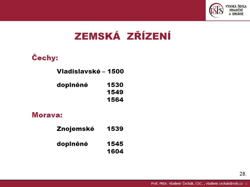 28. Prof. PhDr. Vladimír Čechák, CSC., vladimir.cechak@vsfs.cz :: ZEMSKÁ ZŘÍZENÍ Čechy: Vladislavské – 1500 doplněné1530 1549 1564 Morava: Znojemské 1