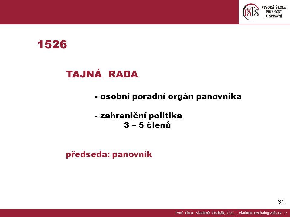 31. Prof. PhDr. Vladimír Čechák, CSC., vladimir.cechak@vsfs.cz :: 1526 TAJNÁ RADA - osobní poradní orgán panovníka - zahraniční politika 3 – 5 členů p