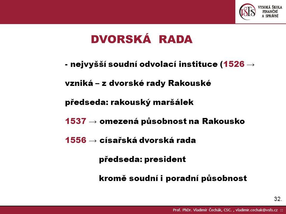 32. Prof. PhDr. Vladimír Čechák, CSC., vladimir.cechak@vsfs.cz :: DVORSKÁ RADA - nejvyšší soudní odvolací instituce (1526 → vzniká – z dvorské rady Ra