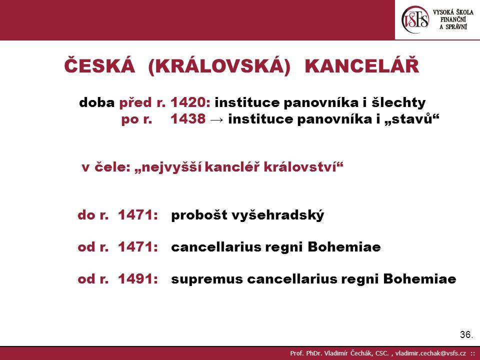 36. Prof. PhDr. Vladimír Čechák, CSC., vladimir.cechak@vsfs.cz :: ČESKÁ (KRÁLOVSKÁ) KANCELÁŘ doba před r. 1420: instituce panovníka i šlechty po r. 14