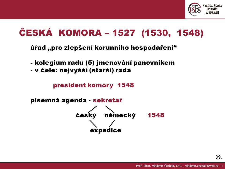 """39. Prof. PhDr. Vladimír Čechák, CSC., vladimir.cechak@vsfs.cz :: ČESKÁ KOMORA – 1527 (1530, 1548) úřad """"pro zlepšení korunního hospodaření"""" - kolegiu"""