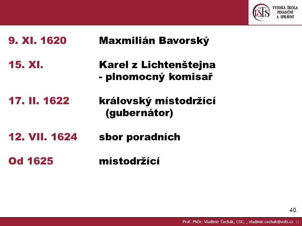 40. Prof. PhDr. Vladimír Čechák, CSC., vladimir.cechak@vsfs.cz :: 9. XI. 1620Maxmilián Bavorský 15. XI.Karel z Lichtenštejna - plnomocný komisař 17. I