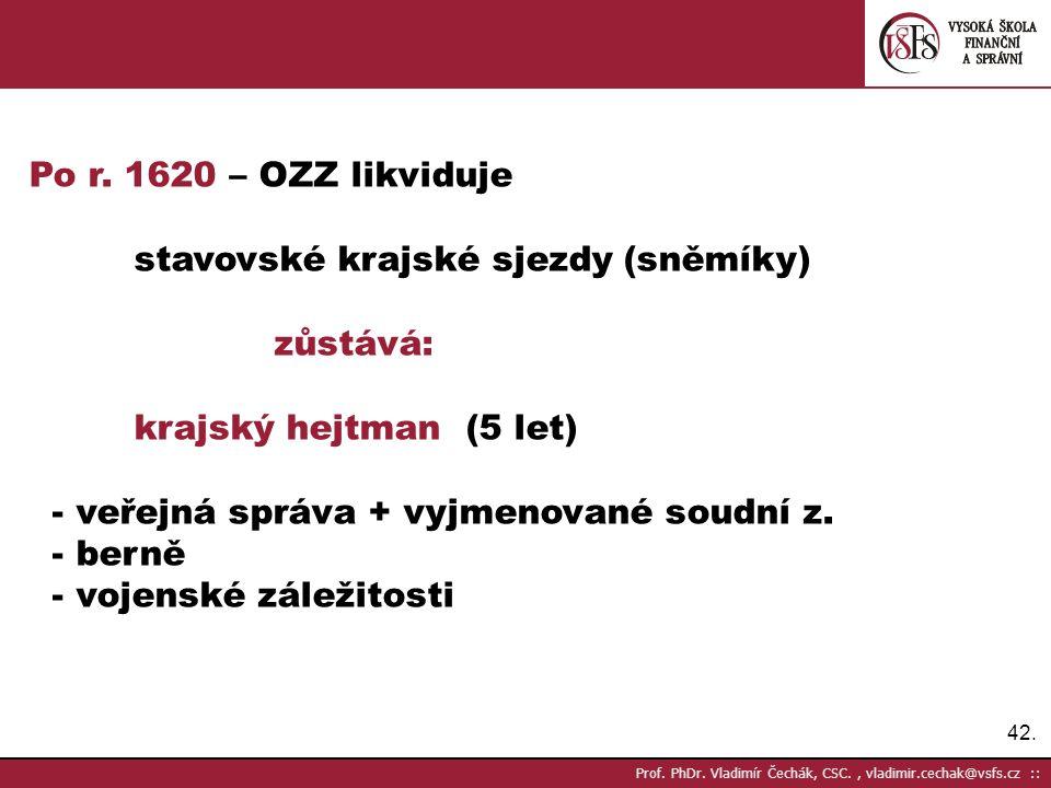 42. Prof. PhDr. Vladimír Čechák, CSC., vladimir.cechak@vsfs.cz :: Po r. 1620 – OZZ likviduje stavovské krajské sjezdy (sněmíky) zůstává: krajský hejtm