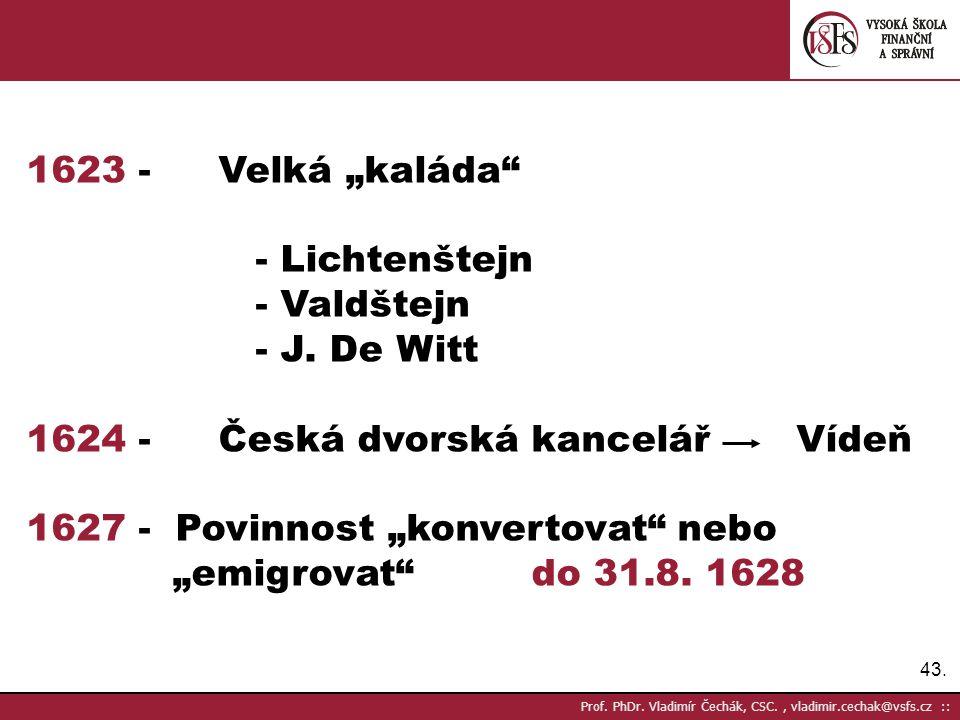 """43. Prof. PhDr. Vladimír Čechák, CSC., vladimir.cechak@vsfs.cz :: 1623 - Velká """"kaláda"""" - Lichtenštejn - Valdštejn - J. De Witt 1624 - Česká dvorská k"""
