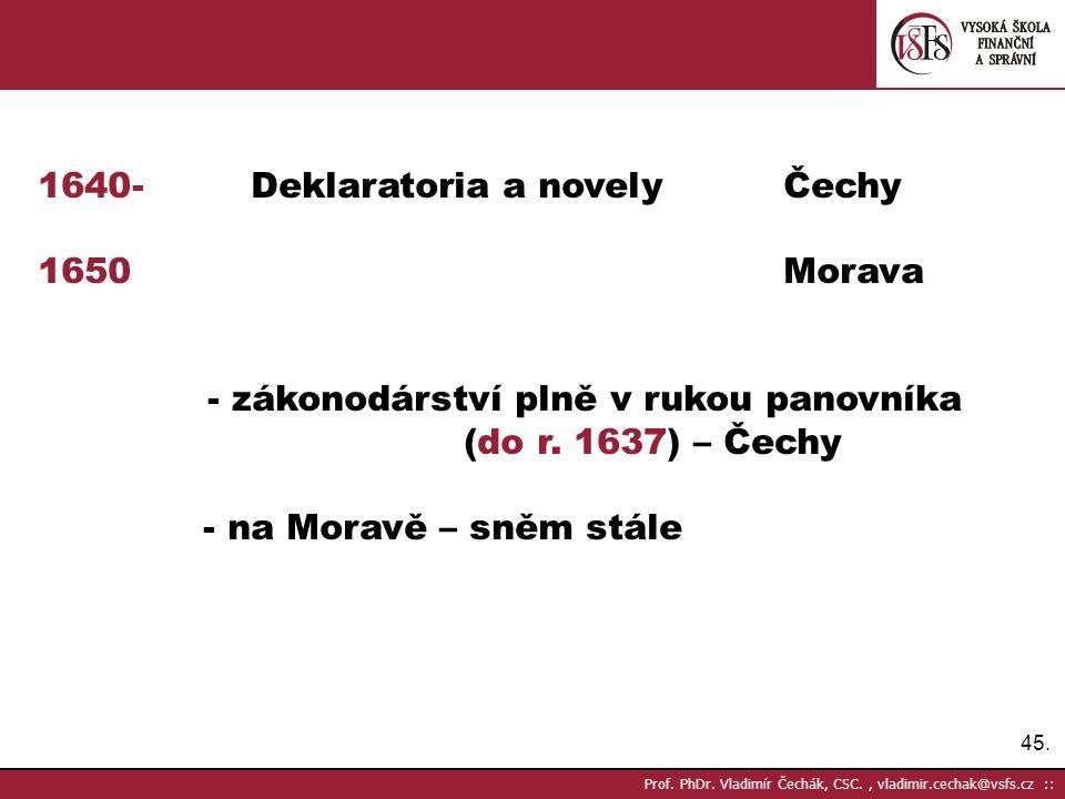 45. Prof. PhDr. Vladimír Čechák, CSC., vladimir.cechak@vsfs.cz :: 1640- Deklaratoria a novely Čechy 1650 Morava - zákonodárství plně v rukou panovníka