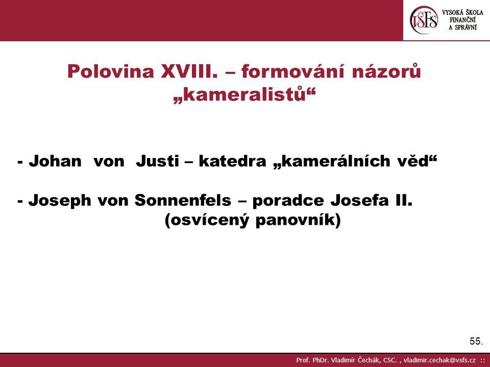 """55. Prof. PhDr. Vladimír Čechák, CSC., vladimir.cechak@vsfs.cz :: Polovina XVIII. – formování názorů """"kameralistů"""" - Johan von Justi – katedra """"kamerá"""