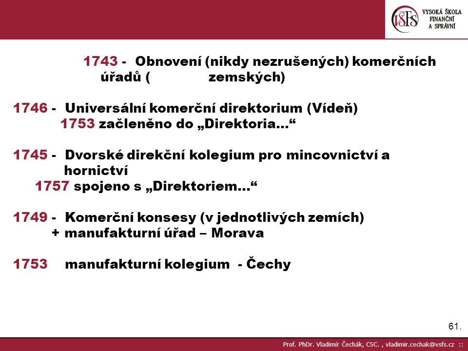 61. Prof. PhDr. Vladimír Čechák, CSC., vladimir.cechak@vsfs.cz :: 1743 - Obnovení (nikdy nezrušených) komerčních úřadů ( zemských) 1746 - Universální