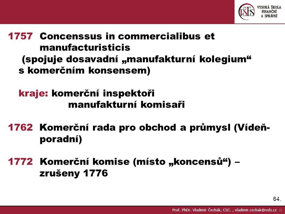 "64. Prof. PhDr. Vladimír Čechák, CSC., vladimir.cechak@vsfs.cz :: 1757 Concenssus in commercialibus et manufacturisticis (spojuje dosavadní ""manufaktu"