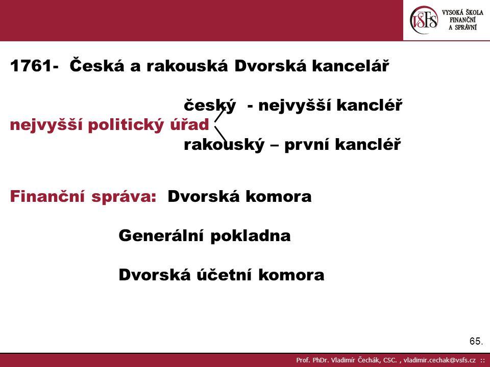 65. Prof. PhDr. Vladimír Čechák, CSC., vladimir.cechak@vsfs.cz :: 1761- Česká a rakouská Dvorská kancelář český - nejvyšší kancléř nejvyšší politický