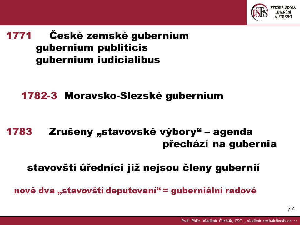 77. Prof. PhDr. Vladimír Čechák, CSC., vladimir.cechak@vsfs.cz :: 1771 České zemské gubernium gubernium publiticis gubernium iudicialibus 1782-3 Morav