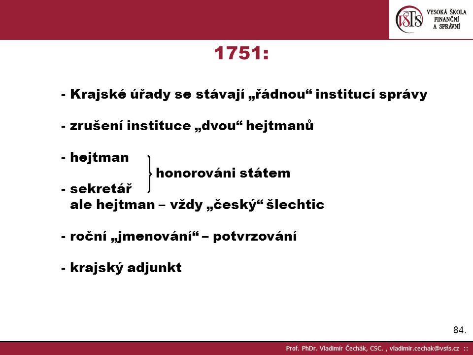 """84. Prof. PhDr. Vladimír Čechák, CSC., vladimir.cechak@vsfs.cz :: 1751: - Krajské úřady se stávají """"řádnou"""" institucí správy - zrušení instituce """"dvou"""