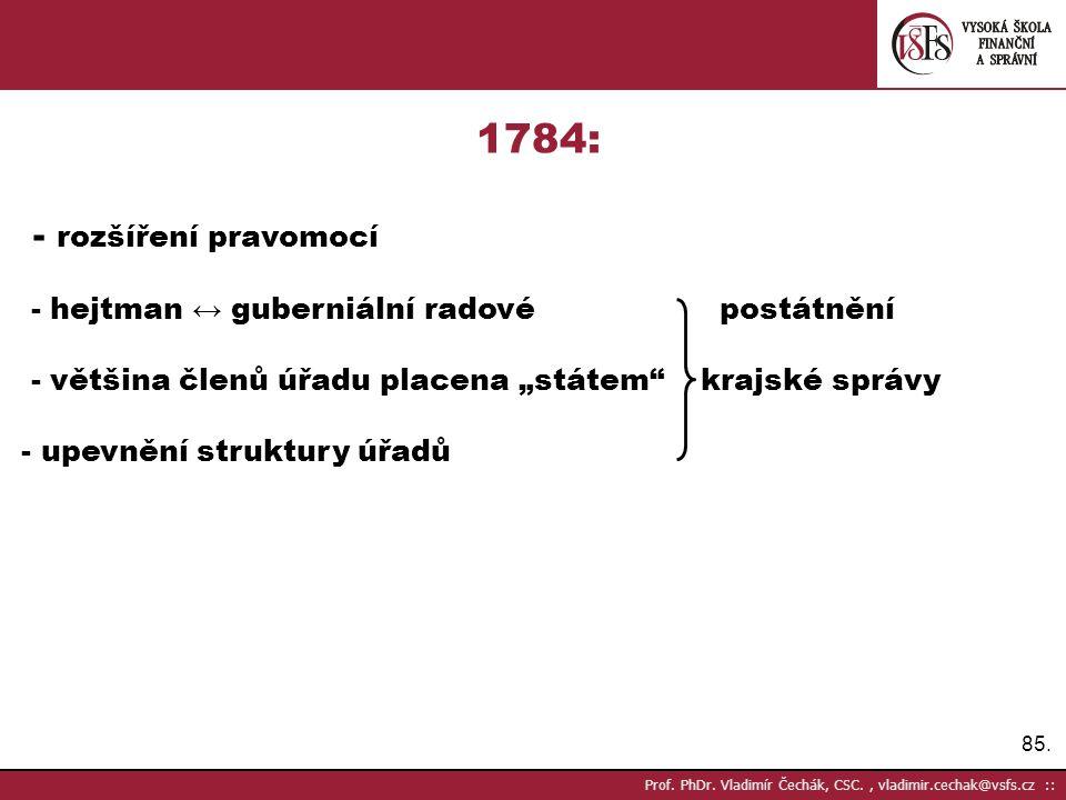 85. Prof. PhDr. Vladimír Čechák, CSC., vladimir.cechak@vsfs.cz :: 1784: - rozšíření pravomocí - hejtman ↔ guberniální radové postátnění - většina člen
