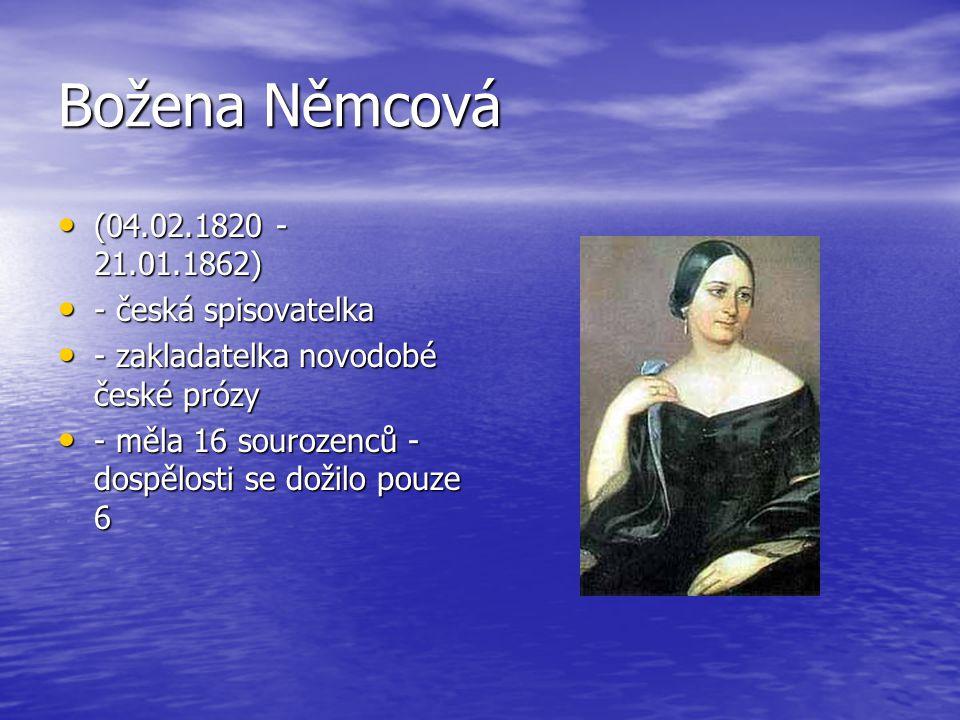 Božena Němcová (04.02.1820 - 21.01.1862) (04.02.1820 - 21.01.1862) - česká spisovatelka - česká spisovatelka - zakladatelka novodobé české prózy - zakladatelka novodobé české prózy - měla 16 sourozenců - dospělosti se dožilo pouze 6 - měla 16 sourozenců - dospělosti se dožilo pouze 6