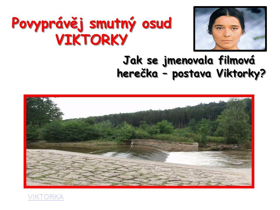 Povyprávěj smutný osud VIKTORKY VIKTORKA Jak se jmenovala filmová herečka – postava Viktorky? Jak se jmenovala filmová herečka – postava Viktorky?