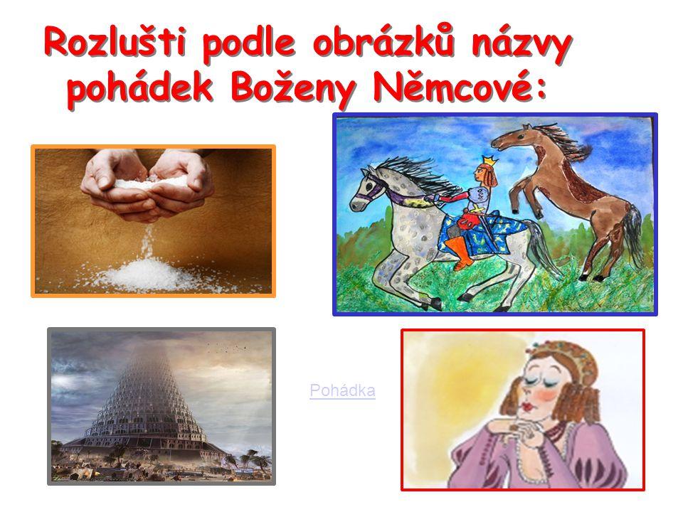 Rozlušti podle obrázků názvy pohádek Boženy Němcové: Pohádka