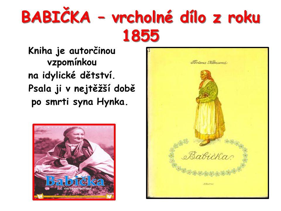 BABIČKA – vrcholné dílo z roku 1855 Kniha je autorčinou vzpomínkou na idylické dětství. Psala ji v nejtěžší době po smrti syna Hynka.