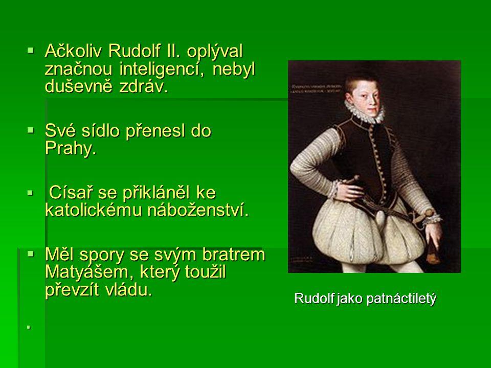 Rudolf jako patnáctiletý  Ačkoliv Rudolf II. oplýval značnou inteligencí, nebyl duševně zdráv.