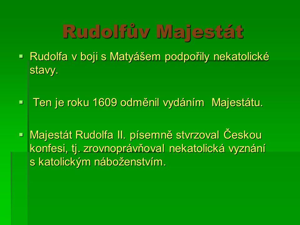Rudolfův Majestát  Rudolfa v boji s Matyášem podpořily nekatolické stavy.