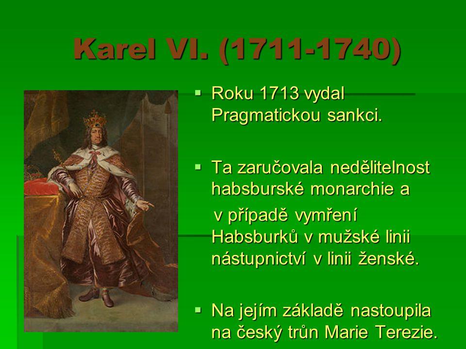Karel VI. (1711-1740)  Roku 1713 vydal Pragmatickou sankci.
