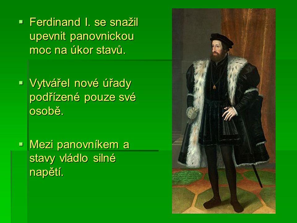  Ferdinand I. se snažil upevnit panovnickou moc na úkor stavů.