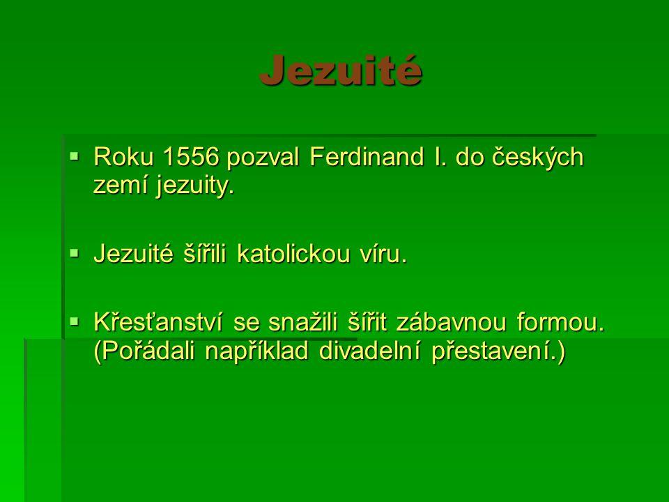 Jezuité  Roku 1556 pozval Ferdinand I. do českých zemí jezuity.